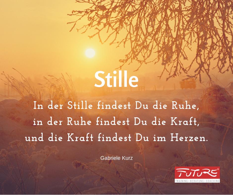 Stille Zitat Gabriele Kurz - In der Stille findest Du die Ruhe, in der Ruhe findest Du die Kraft, und die Kraft findest Du im Herzen.