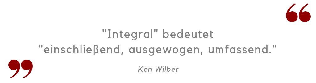 Zitat Ken Wilber Integral bedeutet einschließend ausgewogen umfassend